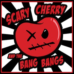 Scary Cherry and the Bang Bangs