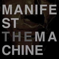 Manifest the Machine
