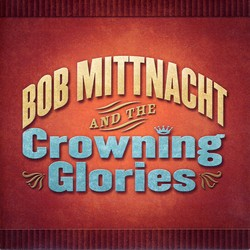 Bob Mittnacht and The Crowning Glories