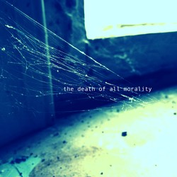 The Death of All Morality