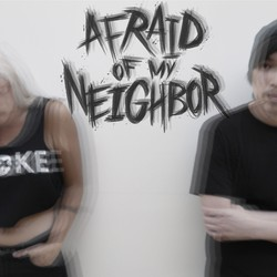 Afraid Of My Neighbor