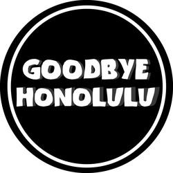 Goodbye Honolulu