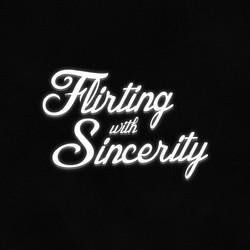 Flirting with Sincerity