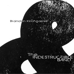 Brandon Kirchgasler & The Indestructible Band