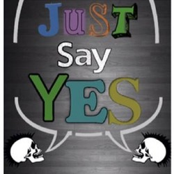 Just Say Yes