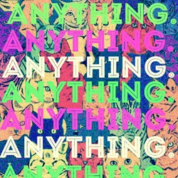 Anything.