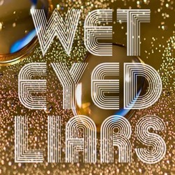 Wet Eyed Liars