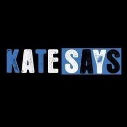 Kate Says
