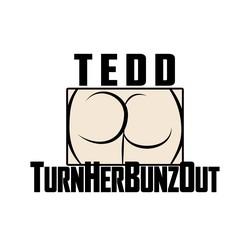 Tedd TurnHerBunzOut