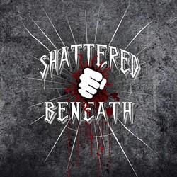 Shattered Beneath