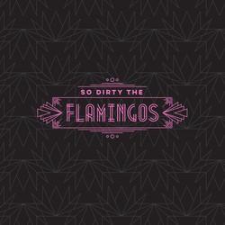 So Dirty the Flamingos