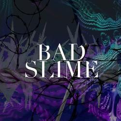 BAD SLIME