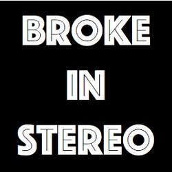 Broke in Stereo