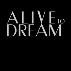 Alive to Dream