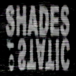 SHADES OF STATIC
